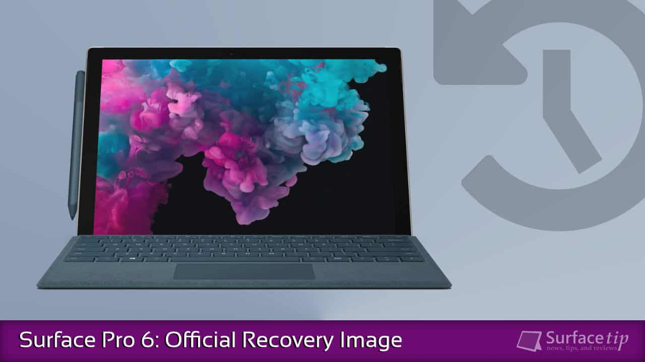 Surface Pro 6 Tip: Downloading Surface Pro 6 Recovery Image