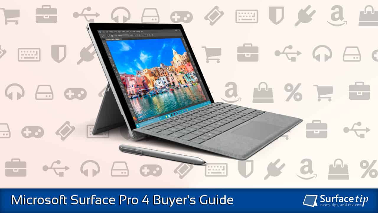 Microsoft Surface Pro 4 Buyer's Guide