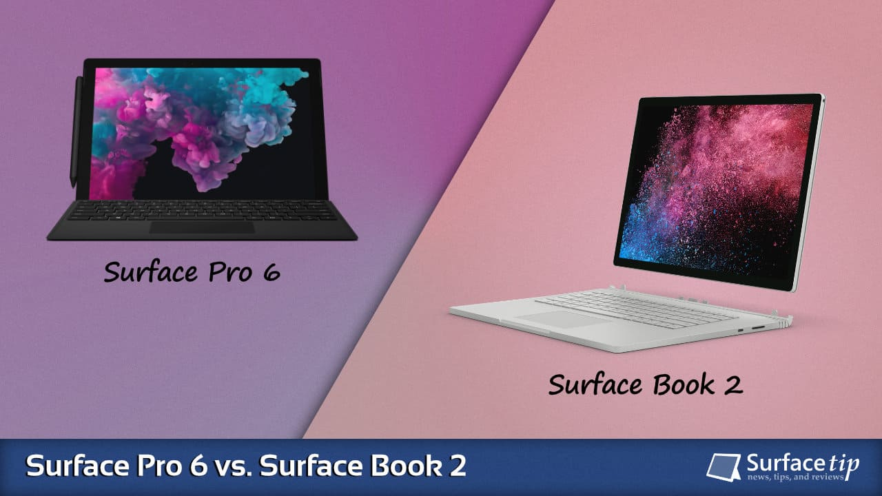 Surface Pro 6 vs  Surface Book 2 - Detailed Specs Comparison